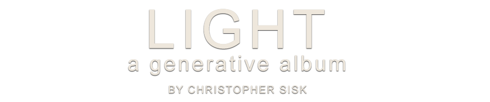 LIGHT: A Generative Album by Christopher Sisk